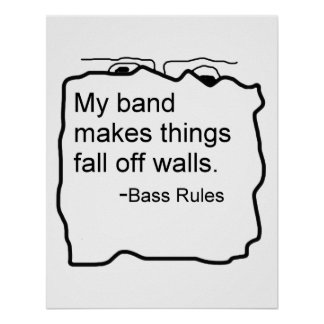 Band makes things fall off walls Bass Rules Poster