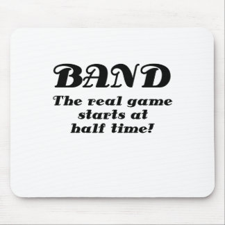 Band the Real Game starts at Half Time Mouse Pad