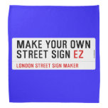 make your own street sign  Bandana