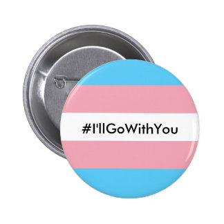 Bandera del botón w/Transgender del #I'llGoWithYou Pin Redondo De 2 Pulgadas
