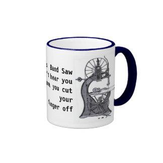 bandsaw-revised, This  Band Saw won't hear you ... Ringer Coffee Mug