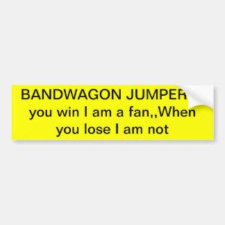 BANDWAGON JUMPER,,if you win I am a fan,,When y... Bumper Sticker