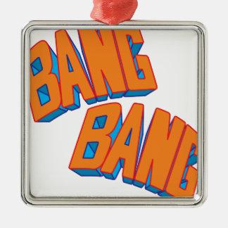 Bang bang metal ornament