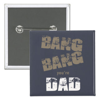 Bang Bang You're Dad ID178 Pinback Button