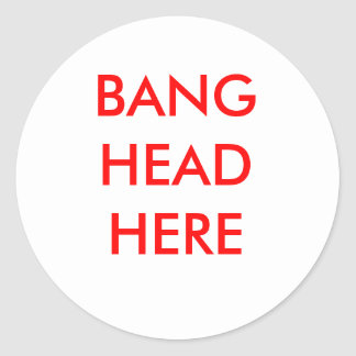 BANG HEAD HERE CLASSIC ROUND STICKER