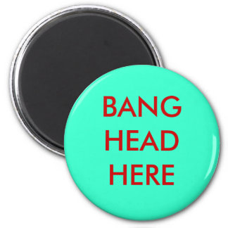 BANG HEAD HERE MAGNET