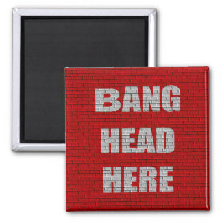 Bang Head Here office gift Magnet