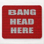 Bang Head Here office gift Mousepad