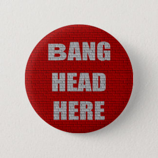 Bang Head Here office gift Pinback Button