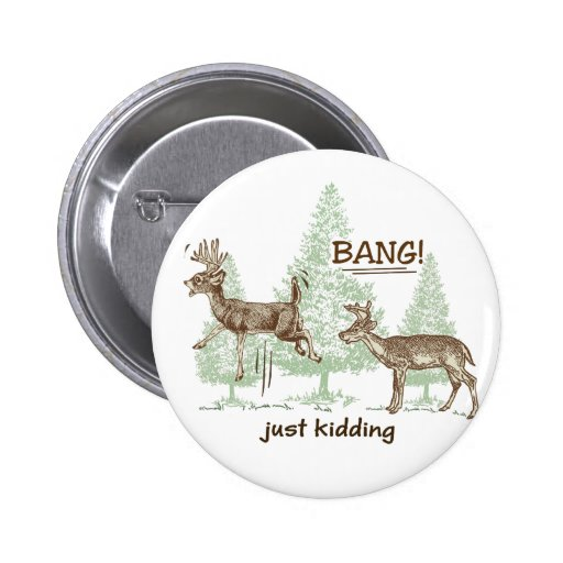 Bang! Just Kidding! Hunting Humor 2 Inch Round Button