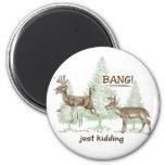 Bang! Just Kidding! Hunting Humor 2 Inch Round Magnet