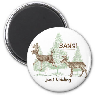Bang! Just Kidding! Hunting Humor 2 Inch Round Magnet