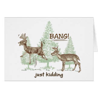 Bang! Just Kidding! Hunting Humor Card