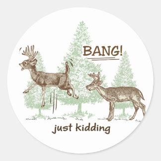 Bang! Just Kidding! Hunting Humor Classic Round Sticker