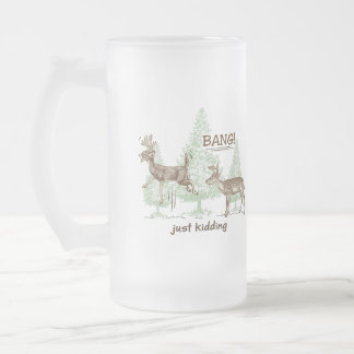 Bang! Just Kidding! Hunting Humor Frosted Glass Beer Mug