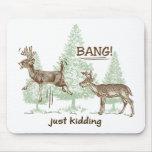 Bang! Just Kidding! Hunting Humor Mouse Pad
