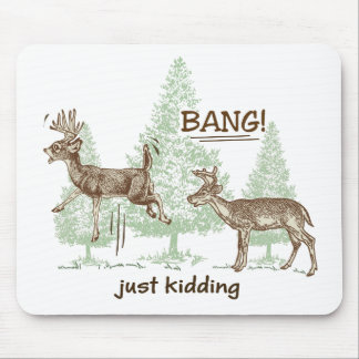 Bang! Just Kidding! Hunting Humor Mouse Pad