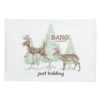 Bang! Just Kidding! Hunting Humor Pillowcase