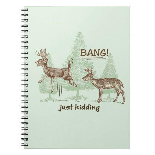Bang! Just Kidding! Hunting Humor Spiral Notebook