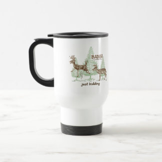 Bang! Just Kidding! Hunting Humor Travel Mug