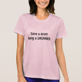 Banged a Drum today? How about a Drummer? T-Shirt