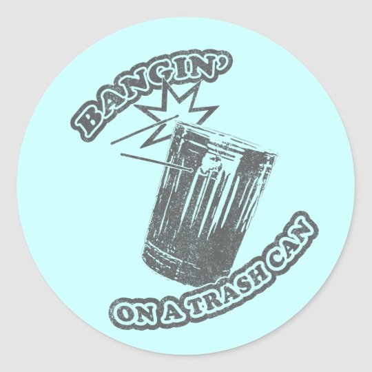 Bangin' On a Trash Can Classic Round Sticker