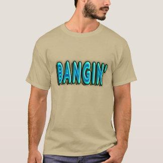 Bangin' T-Shirt
