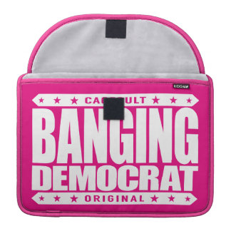 BANGING DEMOCRAT - A Compassionate Savage Liberal MacBook Pro Sleeve