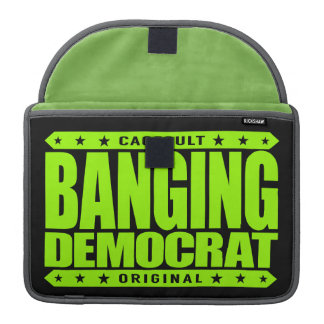BANGING DEMOCRAT - A Compassionate Savage Liberal Sleeve For MacBook Pro