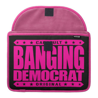 BANGING DEMOCRAT - A Compassionate Savage Liberal Sleeves For MacBooks