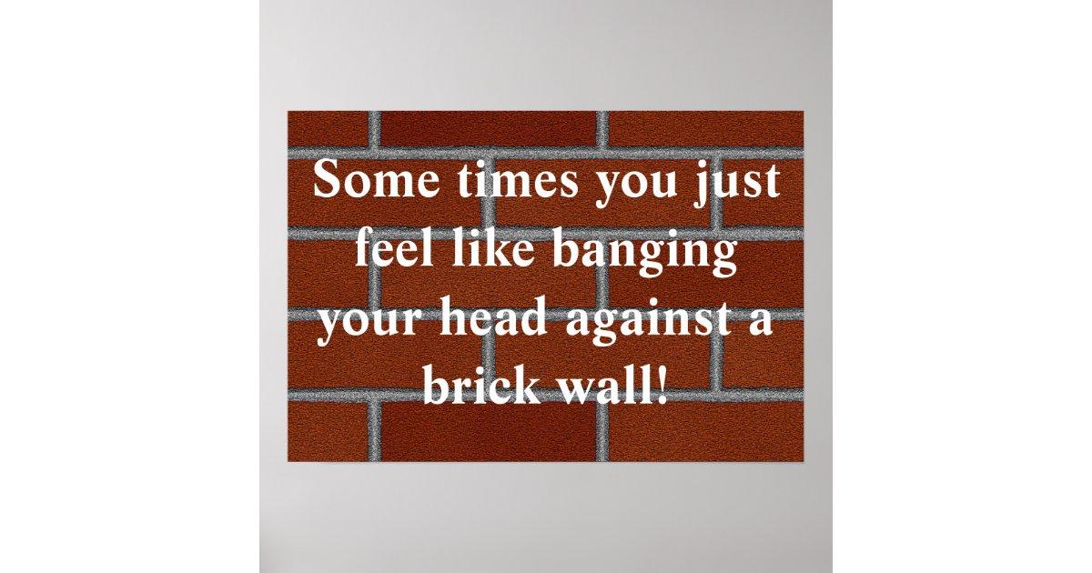 Banging head against brick wall poster | Zazzle.com