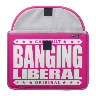 BANGING LIBERAL - I'm Compassionate Liberal Savage Sleeves For MacBook Pro