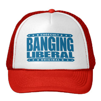 BANGING LIBERAL - I'm Compassionate Liberal Savage Trucker Hat