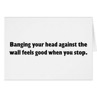 Banging your head against a brick wall card