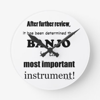 Banjo Most Important Instrument Round Clock