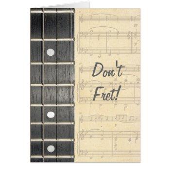 Banjo Strings Fretboard Don't Fret Birthday Card by DigitalDreambuilder at Zazzle