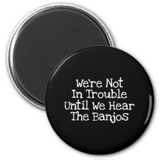 Banjos Mean Trouble 2 Inch Round Magnet