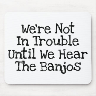 Banjos Mean Trouble Mouse Pad