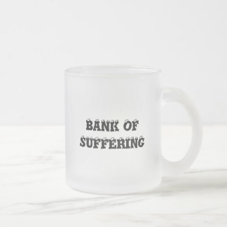 BANK OF SUFFERING FROSTED GLASS COFFEE MUG