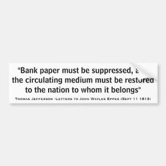 Bank Paper Must Be Suppressed by Thomas Jefferson Bumper Sticker