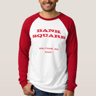 BANK SQUARE  WALTHAM, MA 02451 T-Shirt