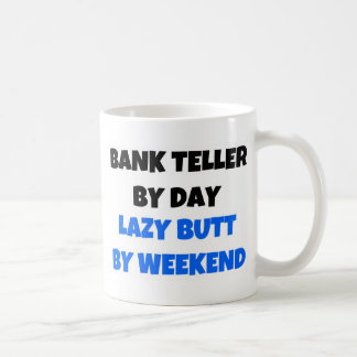 Bank Teller by Day Lazy Butt Weekend Classic White Coffee Mug