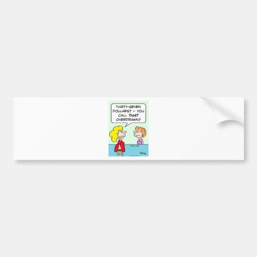 bank teller overdrawn call that bumper stickers