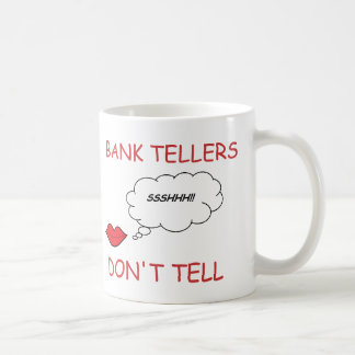 Bank Tellers Don't Tell Coffee Mug