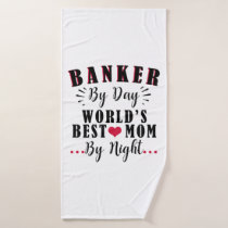 banker by day world's best mom by night banker bath towel