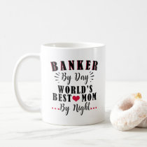 banker by day world's best mom by night banker coffee mug