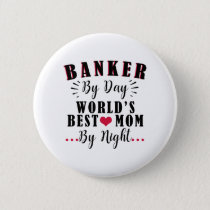 banker by day world's best mom by night banker pinback button