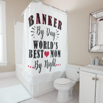 banker by day world's best mom by night banker shower curtain