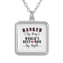 banker by day world's best mom by night banker silver plated necklace