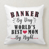 banker by day world's best mom by night banker throw pillow